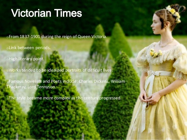 oFrom 1837-1901 during the reign of Queen Victoria. oLink between periods. oHigh literary point. oWorks tended to be ideal...