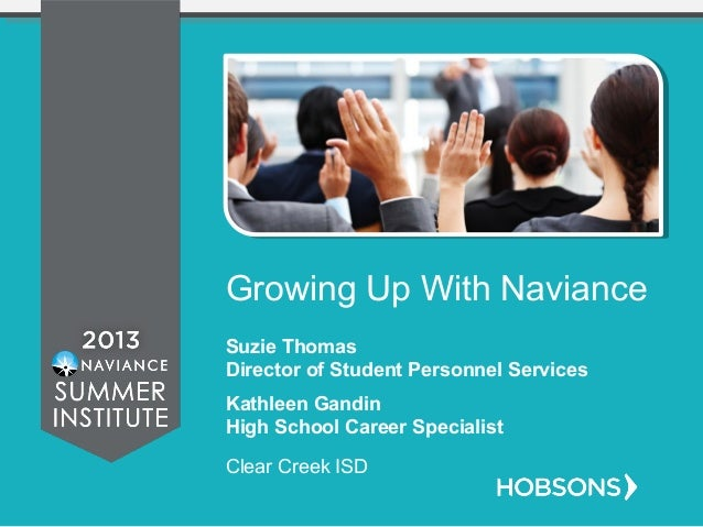 Growing Up With Naviance Suzie Thomas Director of Student Personnel Services Kathleen Gandin High School Career Specialist...