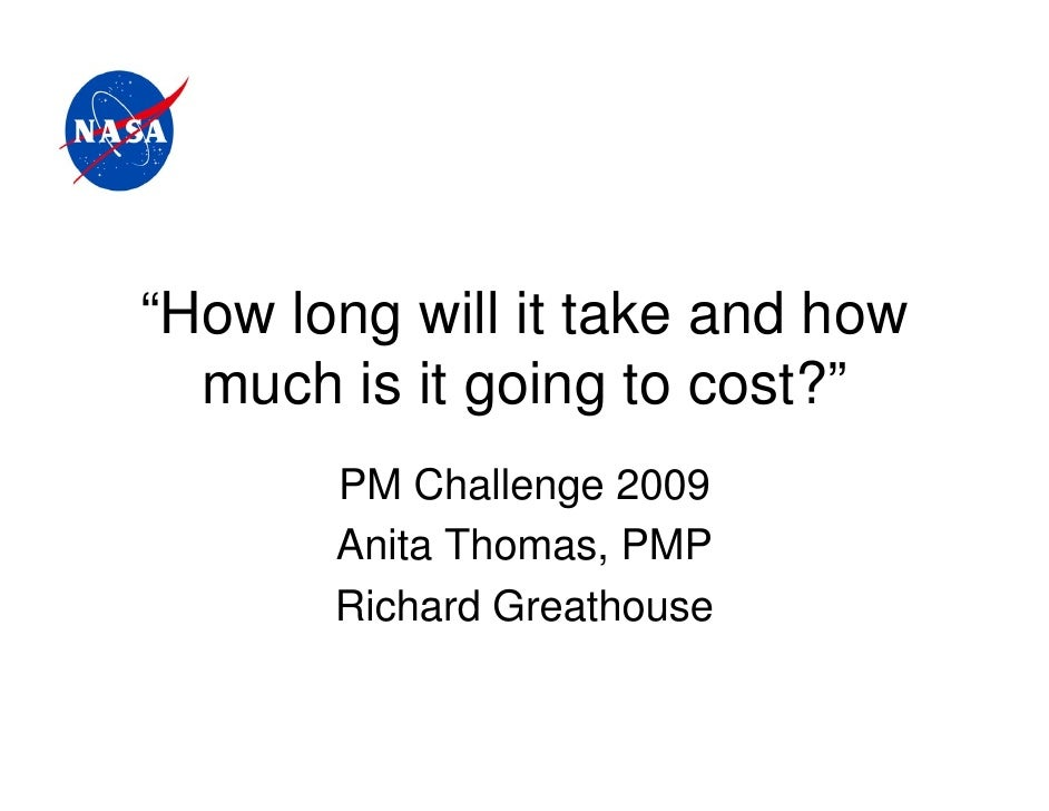 """""""How long will it take and how  much is it going to cost?""""       PM Challenge 2009       Anita Thomas, PMP       Richard G..."""