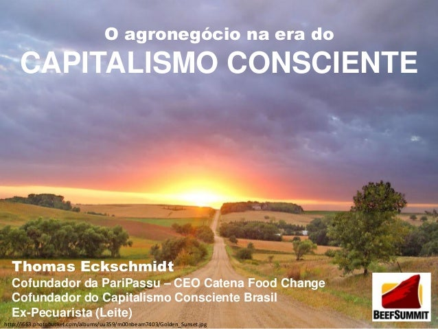 O agronegócio na era do  CAPITALISMO CONSCIENTE  Thomas Eckschmidt Cofundador da PariPassu – CEO Catena Food Change Cofund...