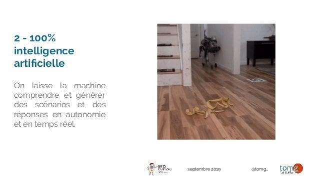 septembre 2019 @tomg_ 2 - 100% intelligence artificielle On laisse la machine comprendre et générer des scénarios et des ré...