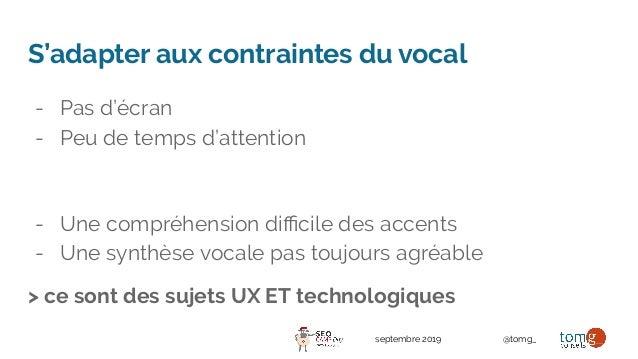 septembre 2019 @tomg_ S'adapter aux contraintes du vocal - Pas d'écran - Peu de temps d'attention - Une compréhension diffic...