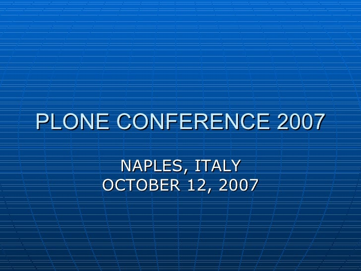 PLONE CONFERENCE 2007 NAPLES, ITALY OCTOBER 12, 2007