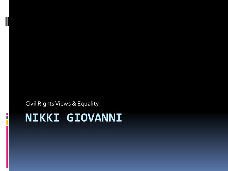 Nikki giovanni<br />Civil Rights Views & Equality<br />