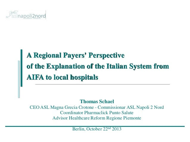 A Regional Payers' Perspective of the Explanation of the Italian System from AIFA to local hospitals  Thomas Schael CEO AS...