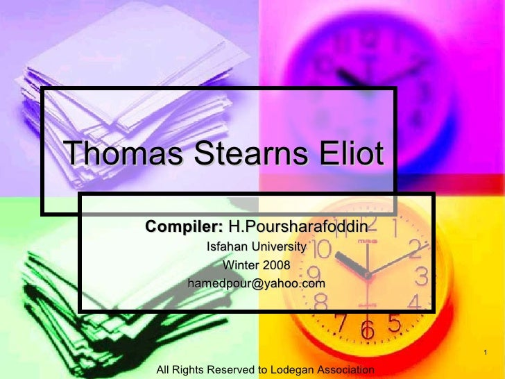 Thomas Stearns Eliot  Compiler:  H.Poursharafoddin Isfahan University Winter 2008 [email_address] All Rights Reserved to L...