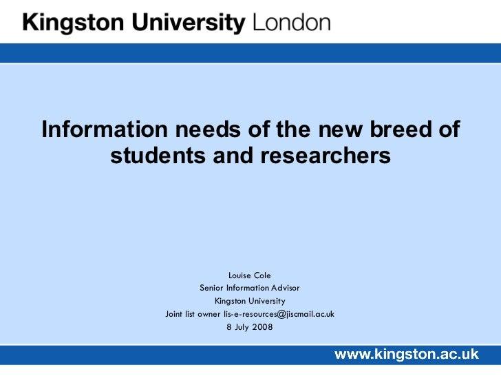 Louise Cole Senior Information Advisor Kingston University Joint list owner lis-e-resources@jiscmail.ac.uk 8 July 2008 Inf...