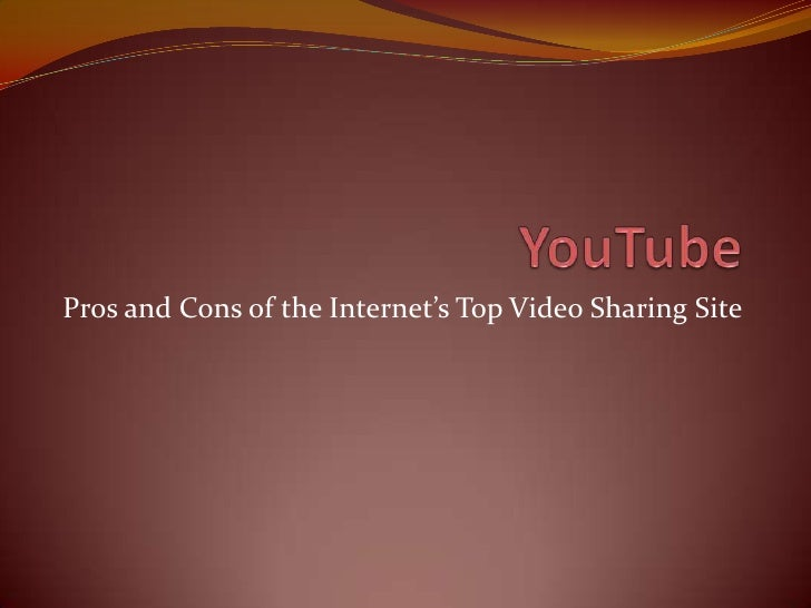 Pros and Cons of the Internet's Top Video Sharing Site