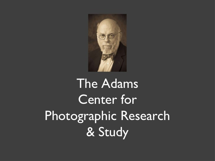 The Adams Center for Photographic Research & Study