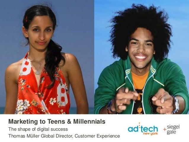 Marketing to Teens & Millennials The shape of digital success Thomas Müller Global Director, Customer Experience