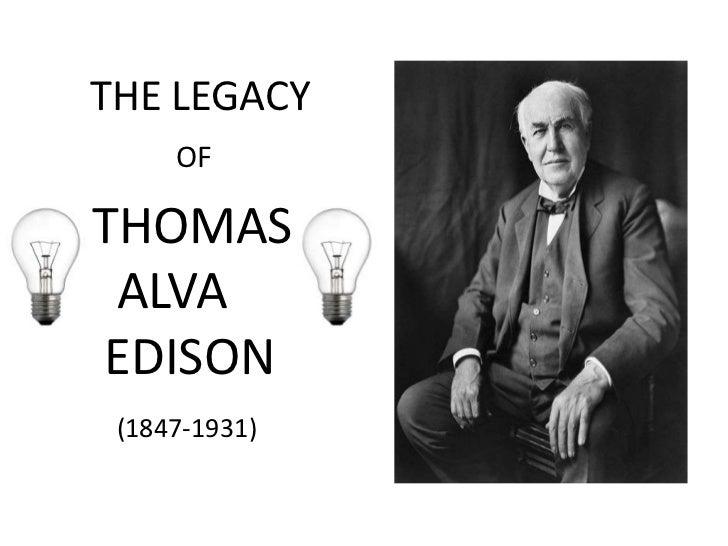 THE LEGACY<br />OF<br />THOMAS  ALVA EDISON<br />(1847-1931)<br />
