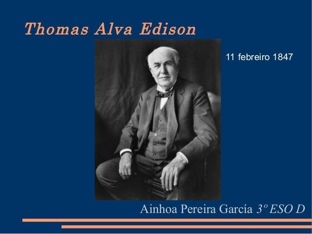 Thomas Alva Edison Ainhoa Pereira García 3º ESO D 11 febreiro 1847
