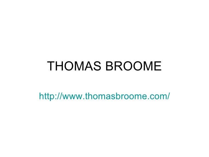 THOMAS BROOME http :// www.thomasbroome.com /