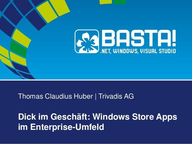 Thomas Claudius Huber | Trivadis AG Dick im Geschäft: Windows Store Apps im Enterprise-Umfeld