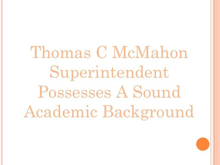 Thomas C McMahon Superintendent Possesses A Sound Academic Background