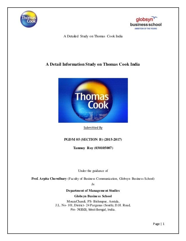 A Detailed Study on Thomas Cook India Page | 1 A Detail Information Study on Thomas Cook India Submitted By PGDM 05 (SECTI...