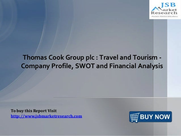 Thomas Cook Group plc : Travel and Tourism - Company Profile, SWOT and Financial Analysis To buy this Report Visit http://...