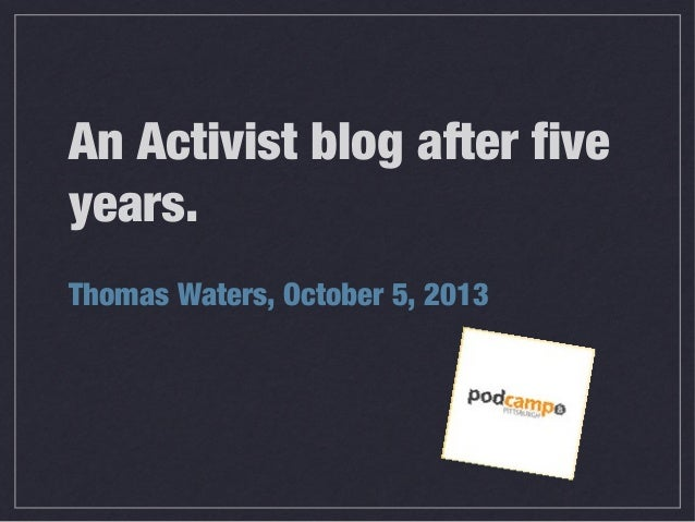 An Activist blog after five years. Thomas Waters, October 5, 2013
