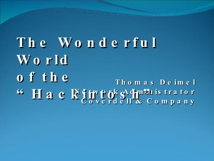 """Thomas Deimel Network Administrator Coverdell & Company The Wonderful World  of the """"Hackintosh"""""""