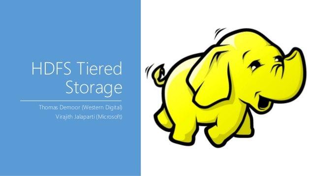 HDFS Tiered Storage Thomas Demoor (Western Digital) Virajith Jalaparti (Microsoft)