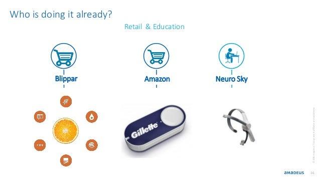16 Blippar Amazon Neuro Sky ©2016AmadeusITGroupanditsaffiliatesandsubsidiaries Who is doing it already? Retail & Education