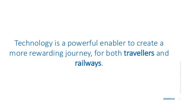 Technology is a powerful enabler to create a more rewarding journey, for both travellers and railways. 25 ©2016AmadeusITGr...