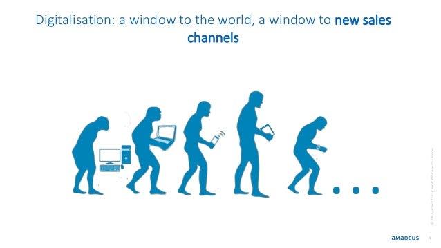 3 ©2016AmadeusITGroupanditsaffiliatesandsubsidiaries Digitalisation: a window to the world, a window to new sales channels