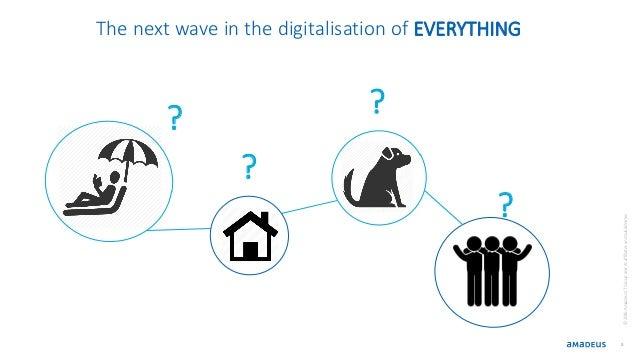 8 ? ©2016AmadeusITGroupanditsaffiliatesandsubsidiaries The next wave in the digitalisation of EVERYTHING ? ? ?