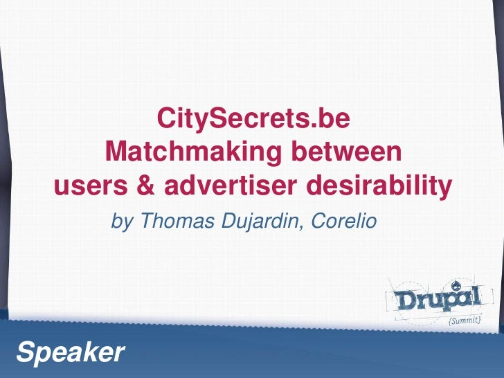 CitySecrets.be<br />Matchmaking between <br />users & advertiser desirability<br />by Thomas Dujardin, Corelio<br />Speake...