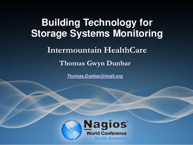 Building Technology for Storage Systems Monitoring Intermountain HealthCare Thomas Gwyn Dunbar Thomas.Dunbar@imail.org