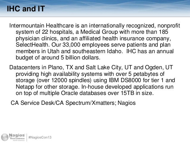IHC and IT Intermountain Healthcare is an internationally recognized, nonprofit system of 22 hospitals, a Medical Group wi...