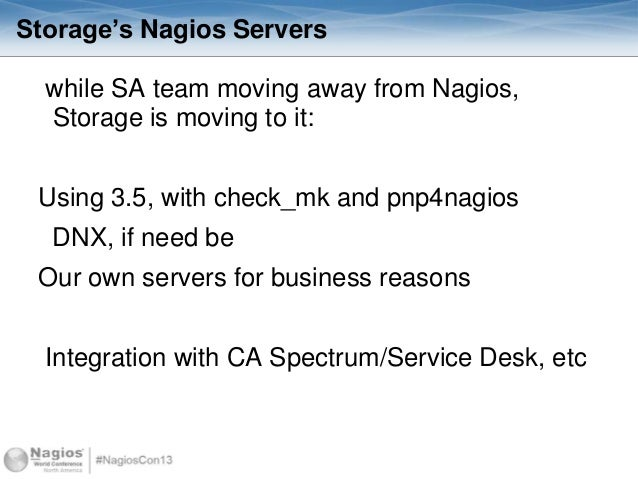 Storage's Nagios Servers while SA team moving away from Nagios, Storage is moving to it: Using 3.5, with check_mk and pnp4...