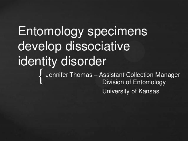 { Entomology specimens develop dissociative identity disorder Jennifer Thomas – Assistant Collection Manager Division of E...