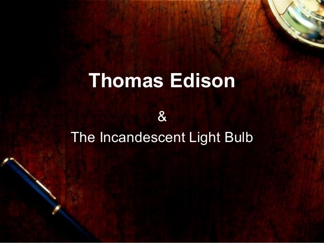 Thomas Edison            &The Incandescent Light Bulb