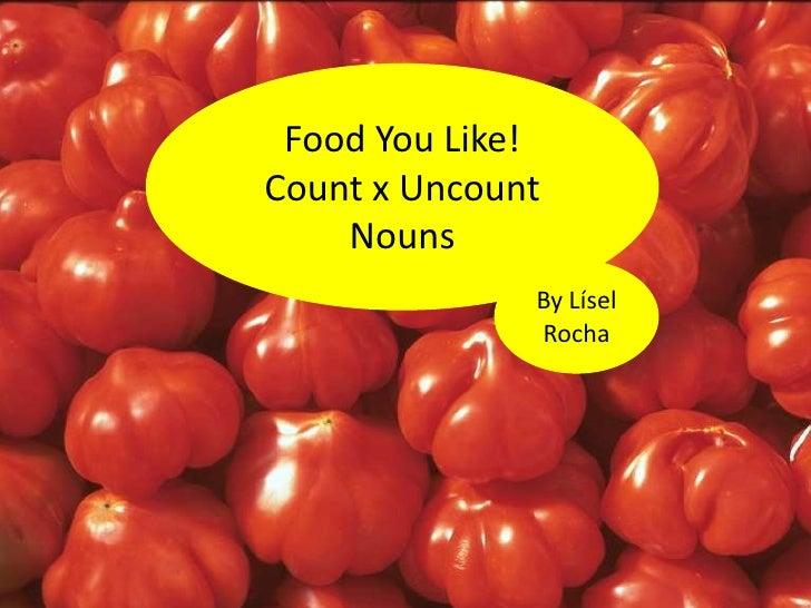 FoodYouLike!<br />Count x UncountNouns<br />ByLísel Rocha<br />