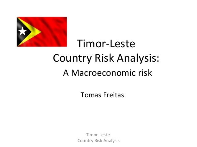Timor-Leste Country Risk Analysis: A Macroeconomic risk Tomas Freitas  Timor-Leste Country Risk Analysis