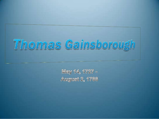 Thomas Gainsborough was born inSudbury (England) May 14, 1727.His father was a trader in textiles.Thomas was not able to g...