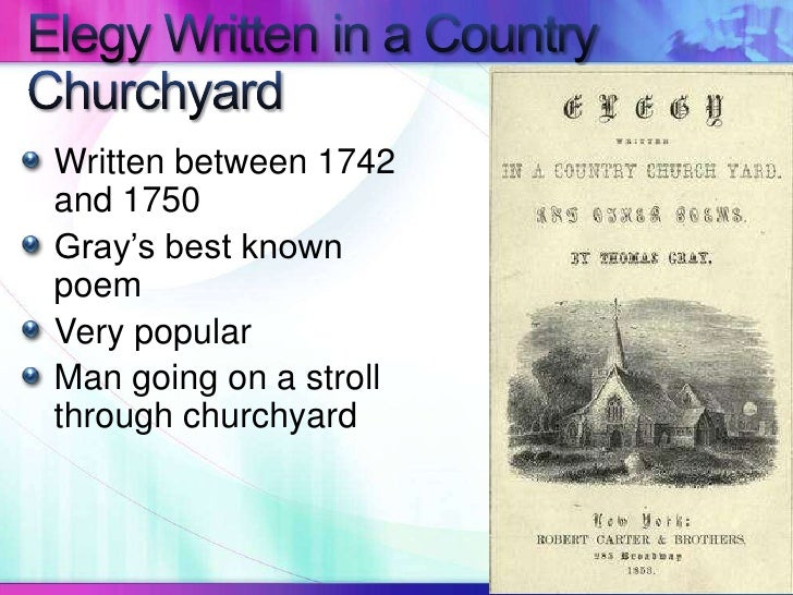 thomas grays sonnet on the death Elegy written in a country churchyard (1751) thomas gray oxford english dictionary (oed) links on  evocative poem about thomas gray  prompting the writing of the much‑admired 'sonnet on the death of mr richard west' his reputation was such that he was offered the poet laureateship in 1757, but he declined the honour.