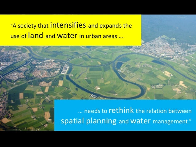 """... needs to rethink the relation between spatial planning and water management."""" """"A society that intensifies and expands ..."""