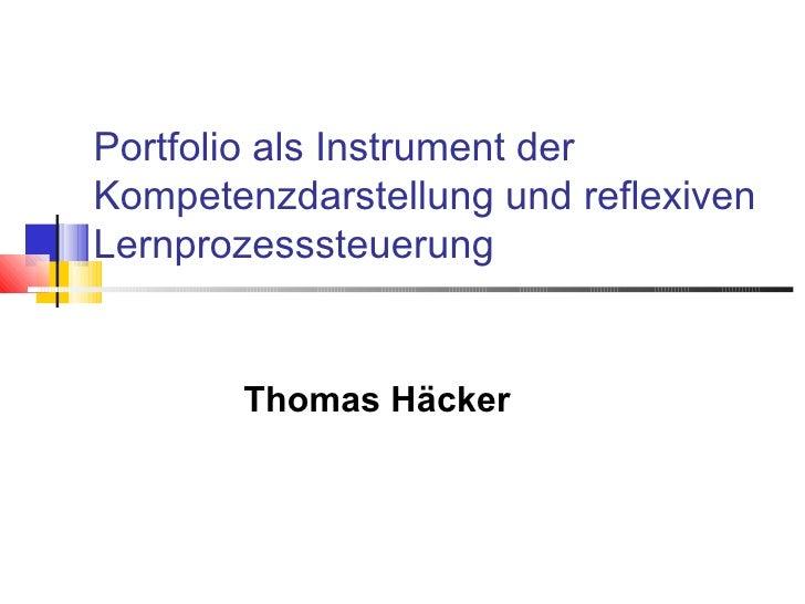 Portfolio als Instrument der Kompetenzdarstellung und reflexiven Lernprozesssteuerung Thomas Häcker