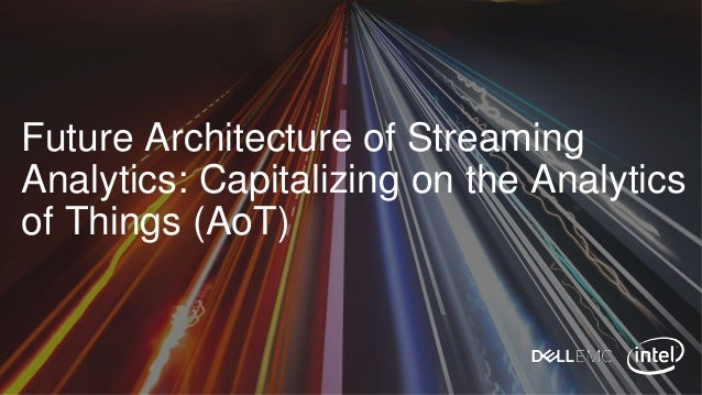 Future Architecture of Streaming Analytics: Capitalizing on the Analytics of Things (AoT)