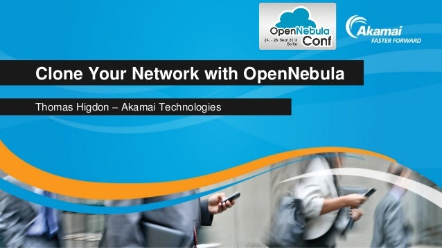 Clone Your Network with OpenNebula Thomas Higdon – Akamai Technologies