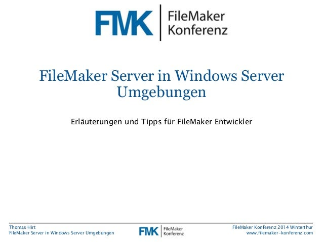 FileMaker Server in Windows Server  Thomas Hirt  FileMaker Server in Windows Server Umgebungen  FileMaker Konferenz 2014 W...