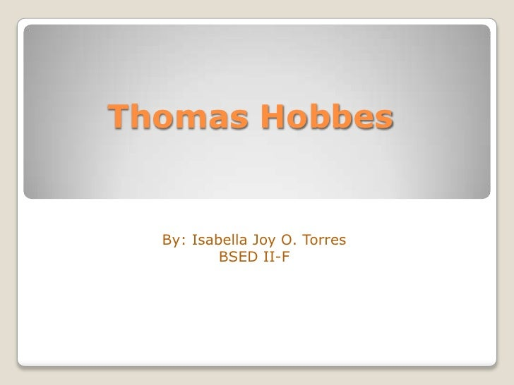 Thomas Hobbes  By: Isabella Joy O. Torres          BSED II-F