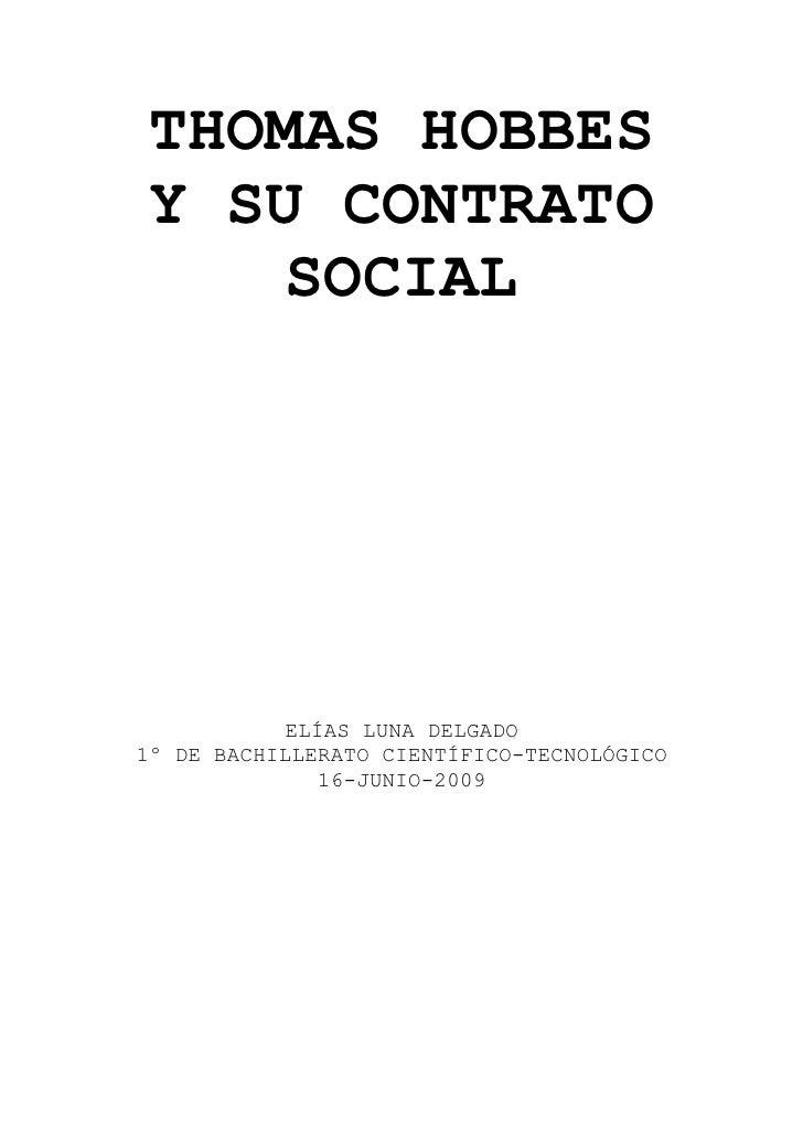 THOMAS HOBBES Y SU CONTRATO    SOCIAL                 ELÍAS LUNA DELGADO 1º DE BACHILLERATO CIENTÍFICO-TECNOLÓGICO        ...