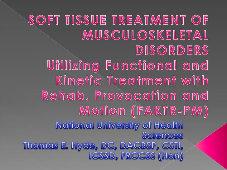 SOFT TISSUE TREATMENT OF MUSCULOSKELETAL DISORDERSUtilizing Functional and Kinetic Treatment with Rehab, Provocation and M...