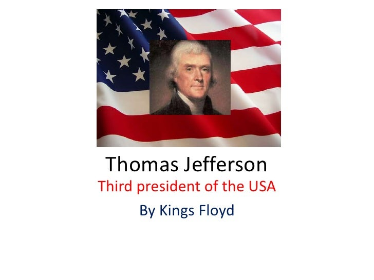 Thomas Jefferson<br />Third president of the USA<br />By Kings Floyd<br />