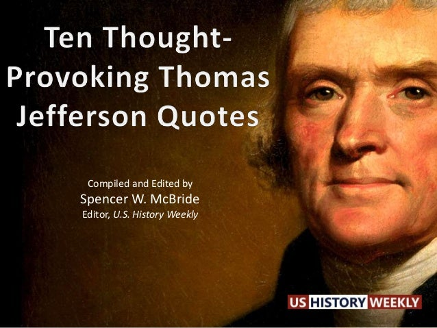 Amazing ... Thomas Jefferson Quotes. Compiled And Edited By Spencer W. McBride  Editor, U.S. History Weekly U201c ...