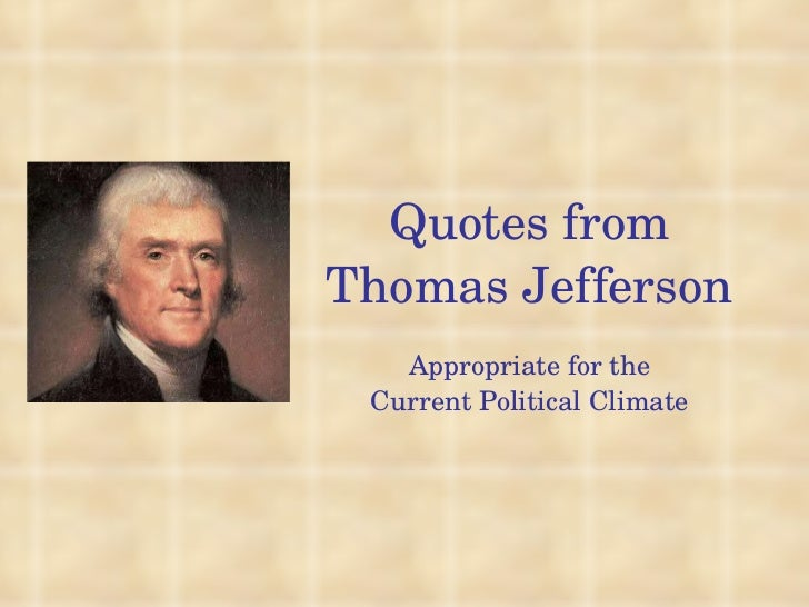Quotes from Thomas Jefferson Appropriate for the Current Political Climate
