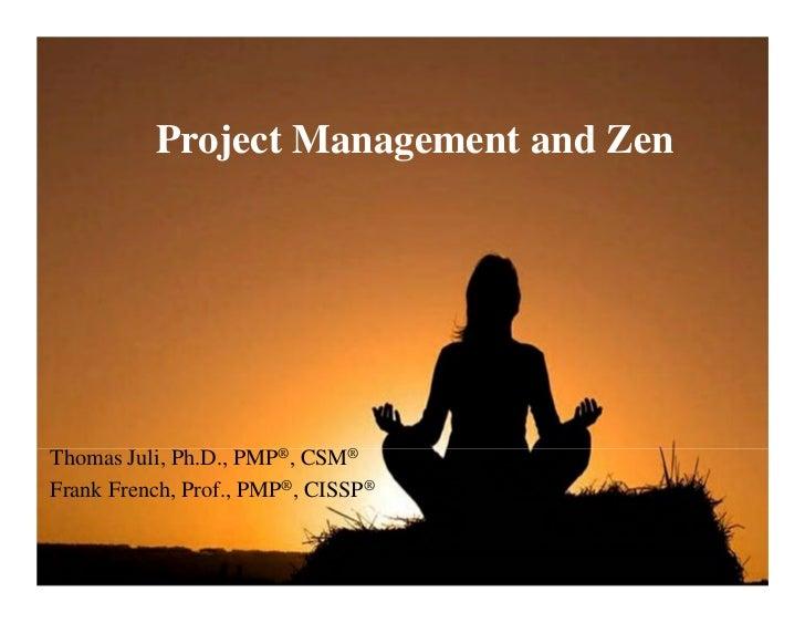 Project Management and ZenThomas Juli, Ph.D., PMP®, CSM®Frank French, Prof., PMP®, CISSP®